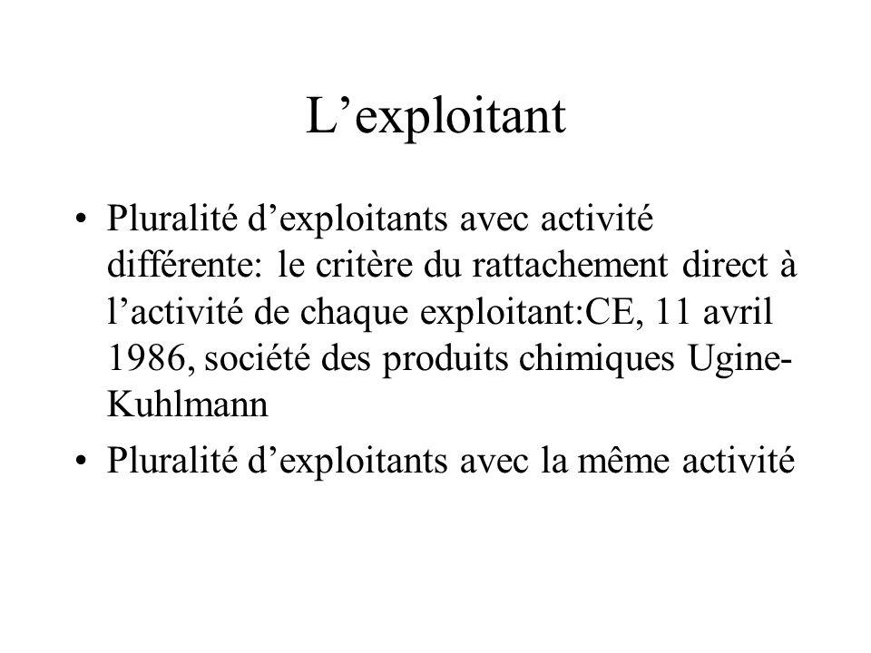 Lexploitant Pluralité dexploitants avec activité différente: le critère du rattachement direct à lactivité de chaque exploitant:CE, 11 avril 1986, soc