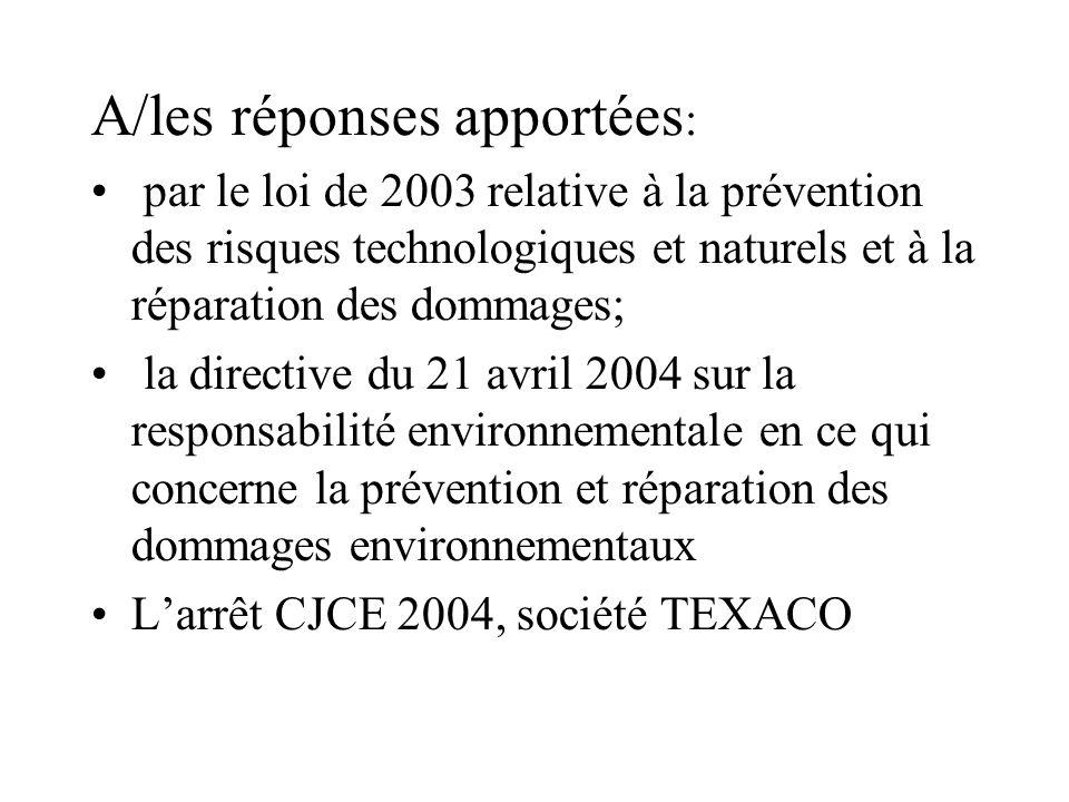 A/les réponses apportées : par le loi de 2003 relative à la prévention des risques technologiques et naturels et à la réparation des dommages; la dire