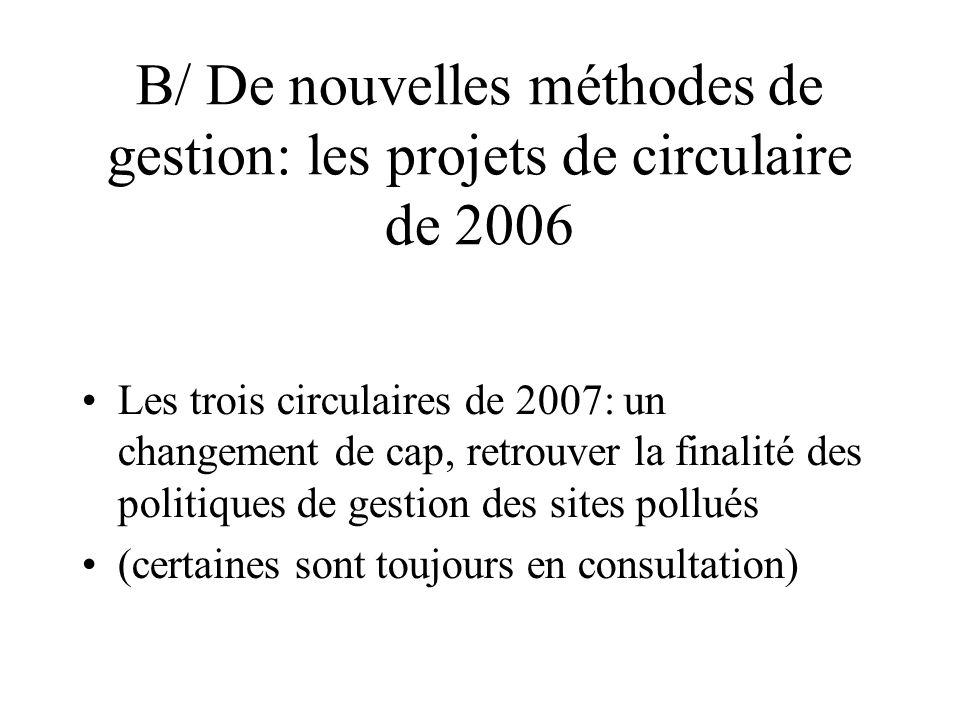 B/ De nouvelles méthodes de gestion: les projets de circulaire de 2006 Les trois circulaires de 2007: un changement de cap, retrouver la finalité des