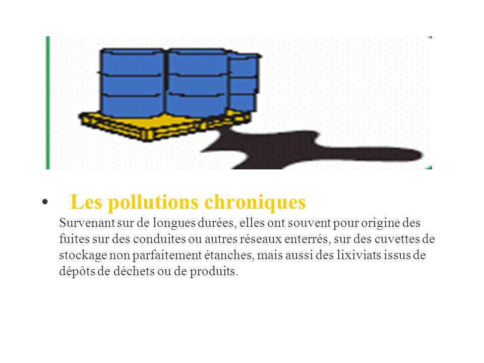 Les pollutions chroniques Survenant sur de longues durées, elles ont souvent pour origine des fuites sur des conduites ou autres réseaux enterrés, sur
