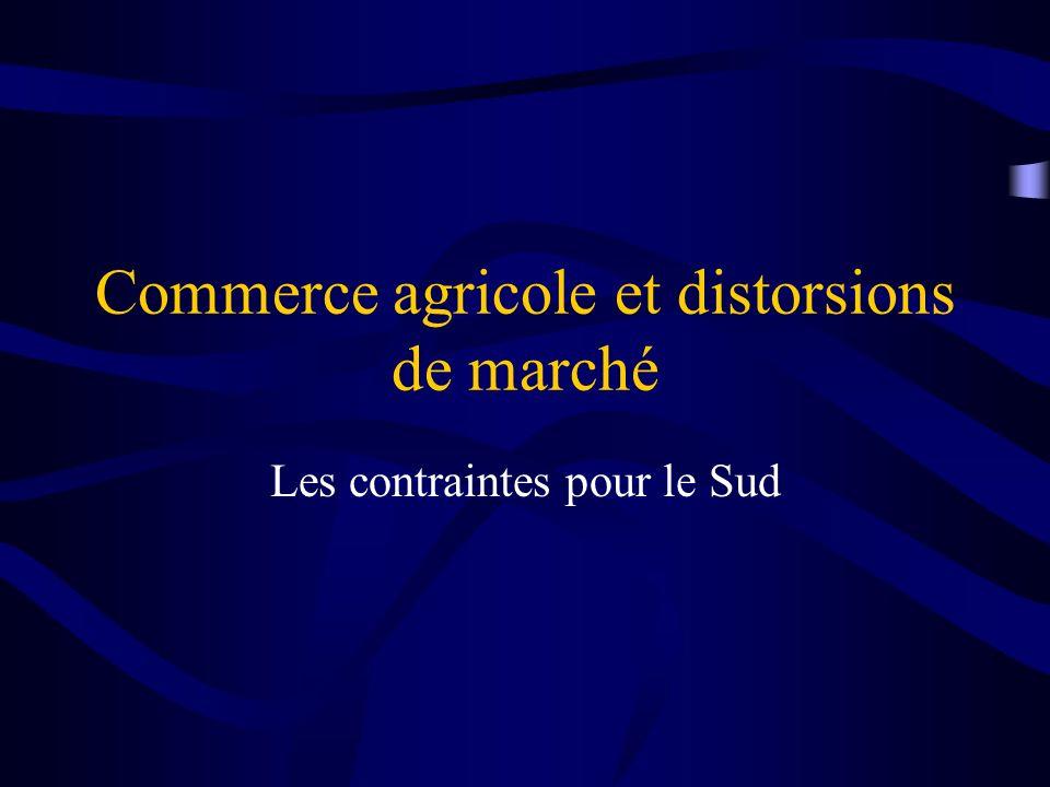 Commerce agricole et distorsions de marché Les contraintes pour le Sud