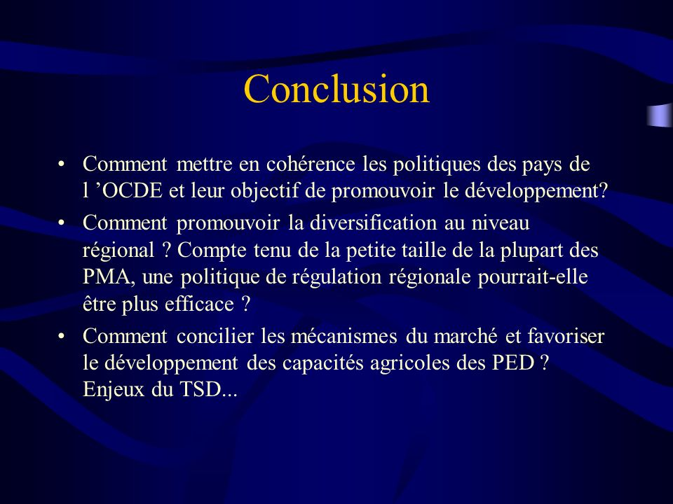 Conclusion Comment mettre en cohérence les politiques des pays de l OCDE et leur objectif de promouvoir le développement? Comment promouvoir la divers