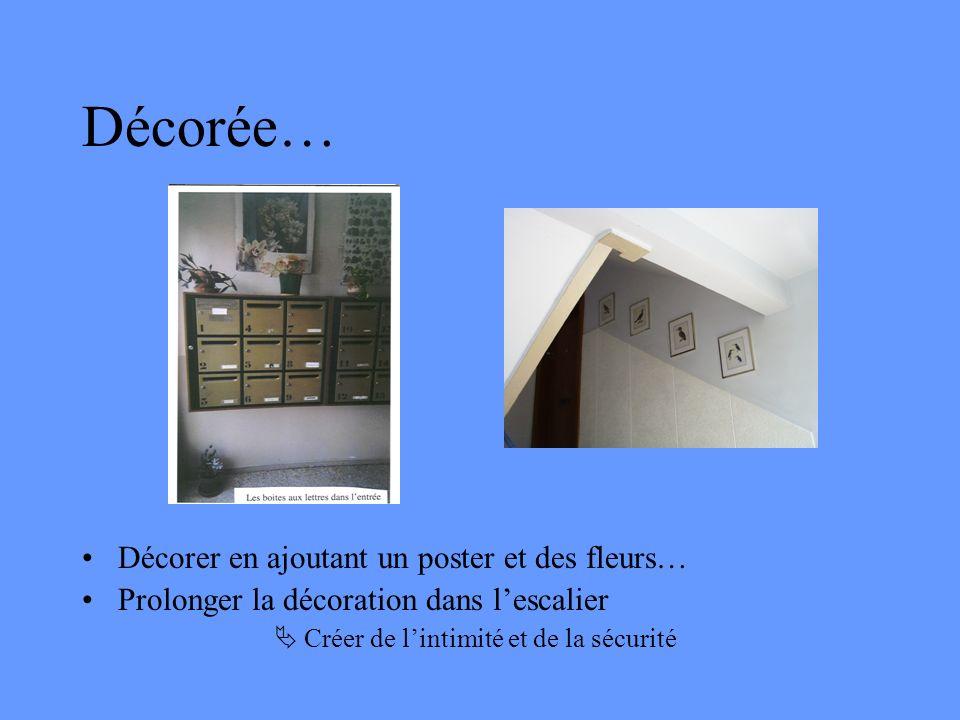 Décorée… Décorer en ajoutant un poster et des fleurs… Prolonger la décoration dans lescalier Créer de lintimité et de la sécurité
