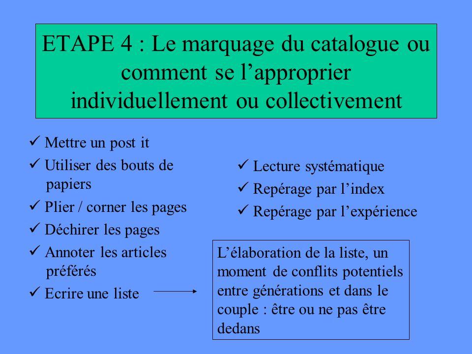 ETAPE 4 : Le marquage du catalogue ou comment se lapproprier individuellement ou collectivement Mettre un post it Utiliser des bouts de papiers Plier