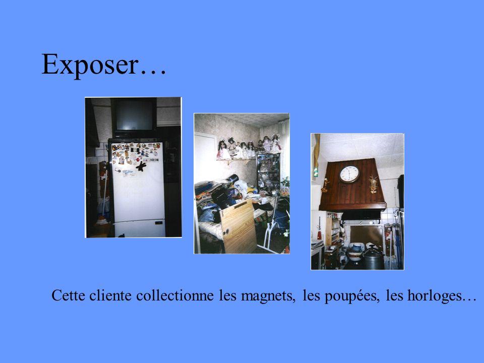 Exposer… Cette cliente collectionne les magnets, les poupées, les horloges…