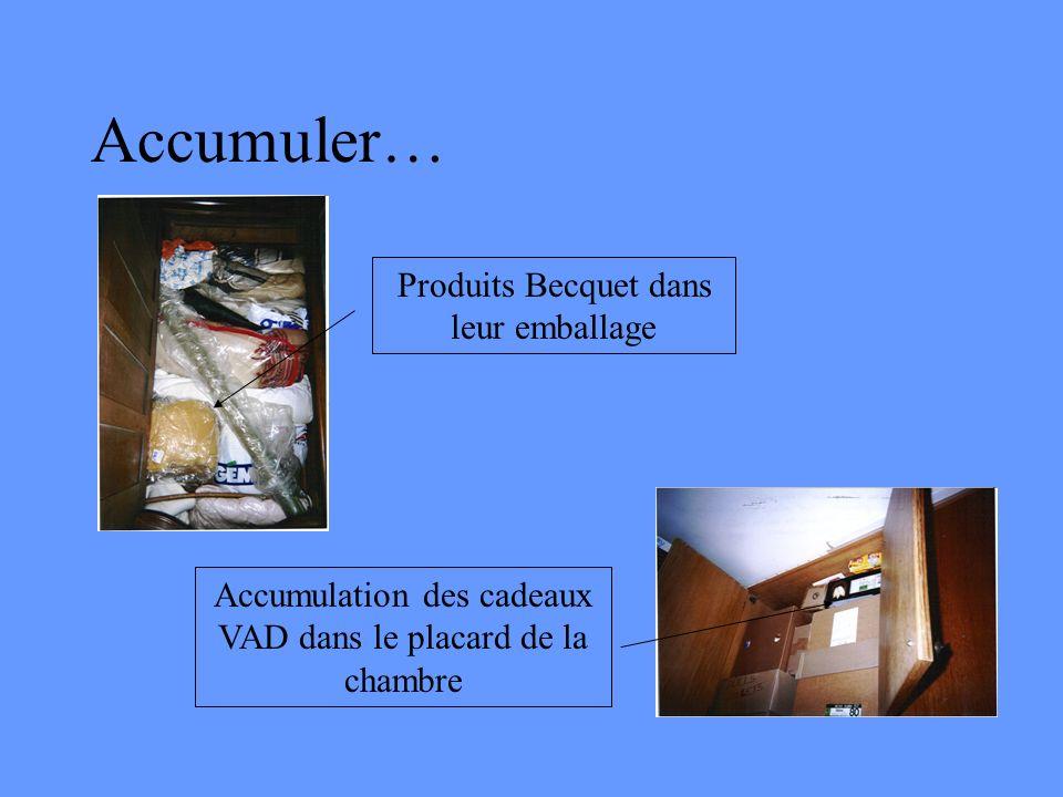 Accumuler… Produits Becquet dans leur emballage Accumulation des cadeaux VAD dans le placard de la chambre