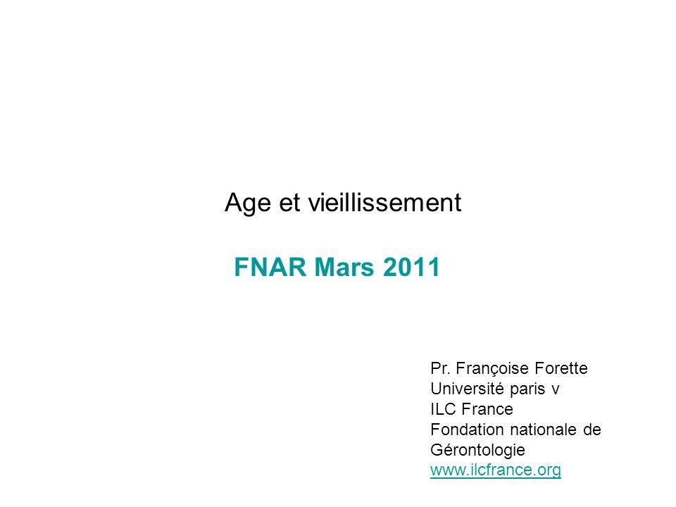 Age et vieillissement FNAR Mars 2011 Pr. Françoise Forette Université paris v ILC France Fondation nationale de Gérontologie www.ilcfrance.org