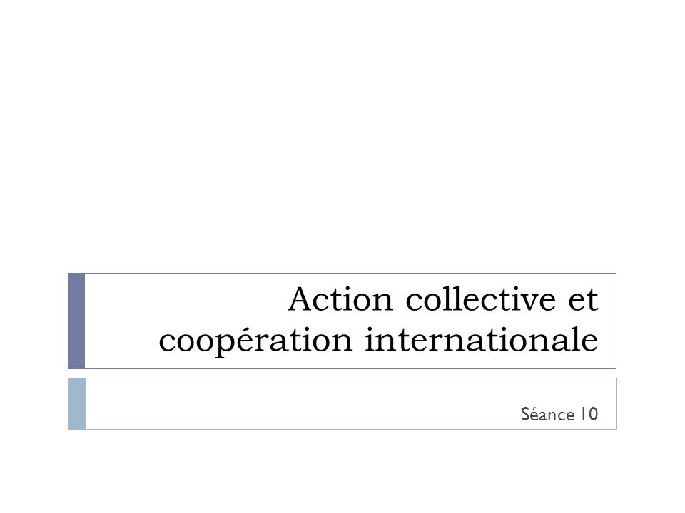 Action collective et coopération internationale Séance 10