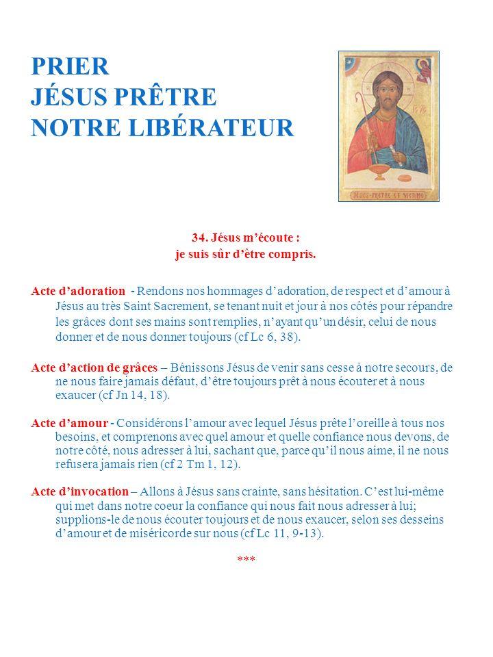 PRIER JÉSUS PRÊTRE NOTRE LIBÉRATEUR 34. Jésus mécoute : je suis sûr dêtre compris. Acte dadoration - Rendons nos hommages dadoration, de respect et da