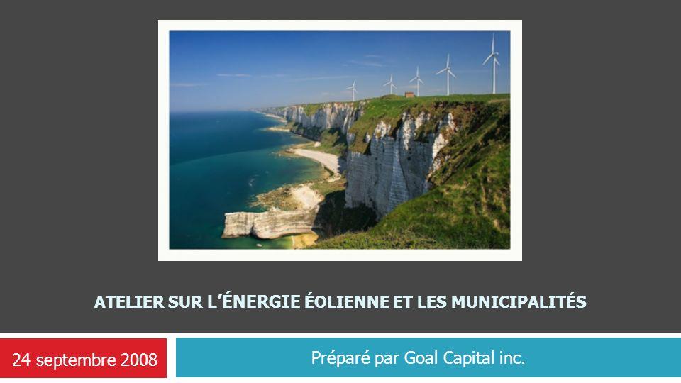 ATELIER SUR LÉNERGIE ÉOLIENNE ET LES MUNICIPALITÉS Préparé par Goal Capital inc. 24 septembre 2008