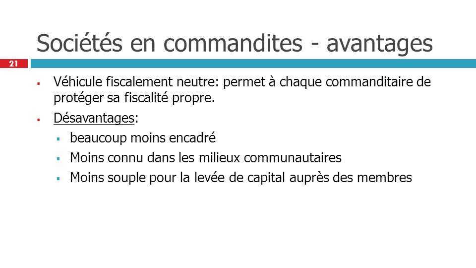 21 Sociétés en commandites - avantages Véhicule fiscalement neutre: permet à chaque commanditaire de protéger sa fiscalité propre.
