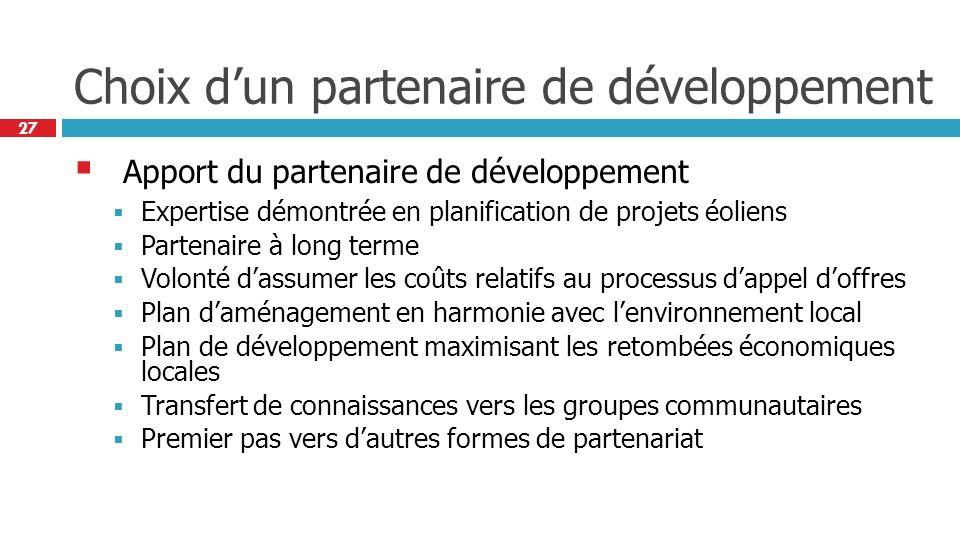 27 Choix dun partenaire de développement Apport du partenaire de développement Expertise démontrée en planification de projets éoliens Partenaire à lo