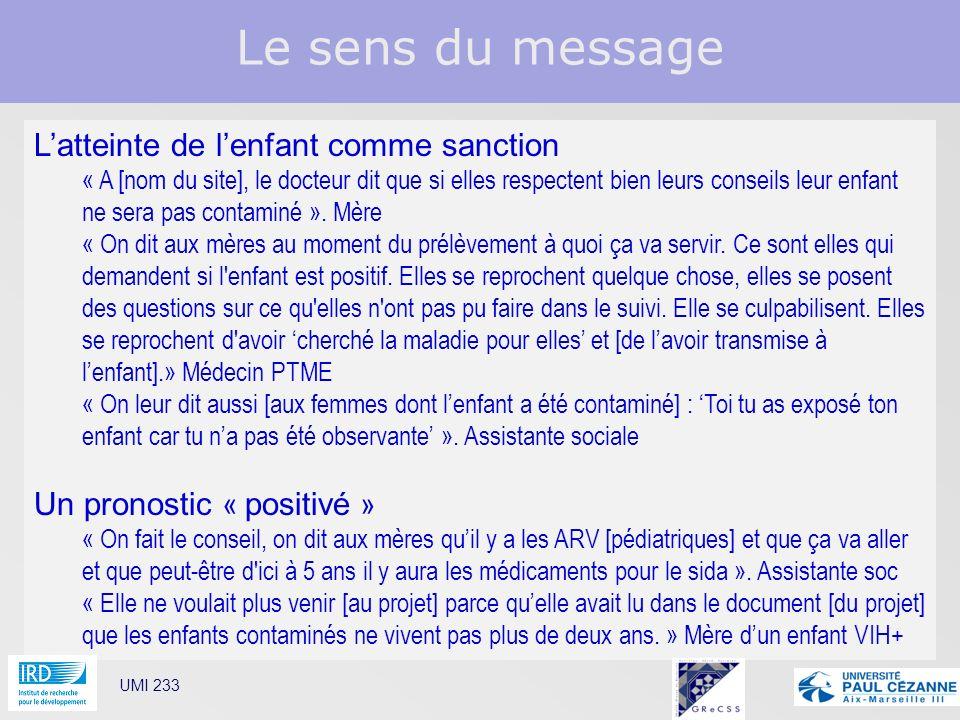 Le sens du message UMI 233 Latteinte de lenfant comme sanction « A [nom du site], le docteur dit que si elles respectent bien leurs conseils leur enfa