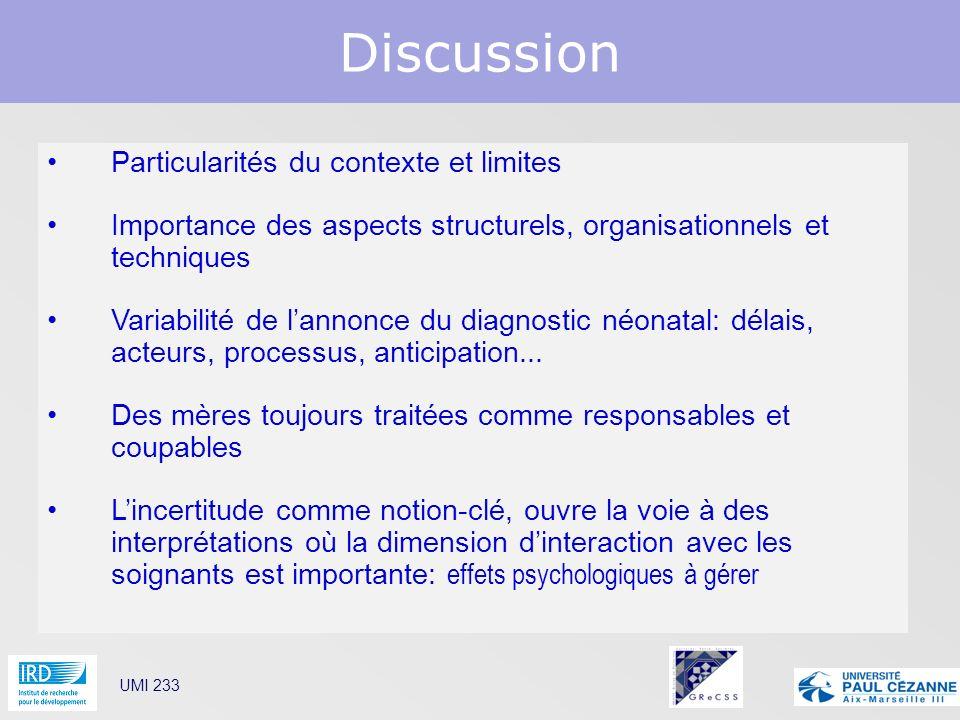 Discussion UMI 233 Particularités du contexte et limites Importance des aspects structurels, organisationnels et techniques Variabilité de lannonce du
