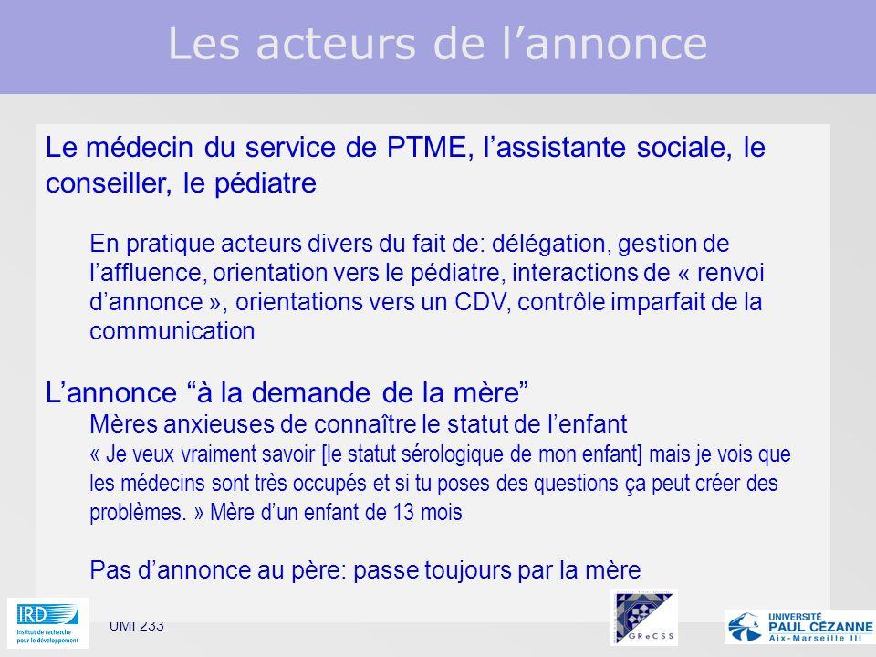Les acteurs de lannonce UMI 233 Le médecin du service de PTME, lassistante sociale, le conseiller, le pédiatre En pratique acteurs divers du fait de: