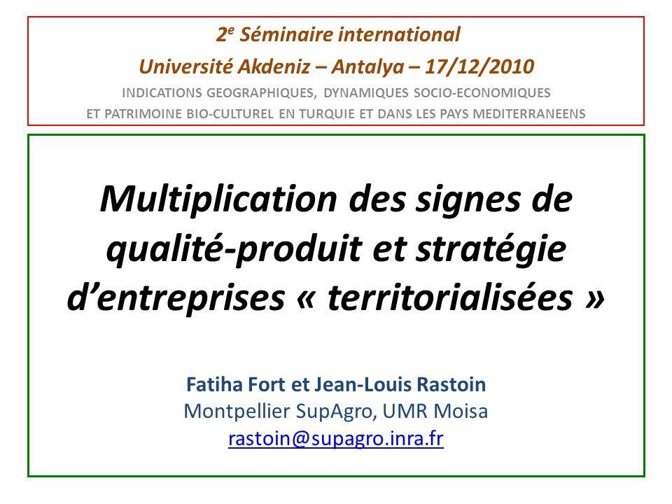 Multiplication des signes de qualité-produit et stratégie dentreprises « territorialisées » Fatiha Fort et Jean-Louis Rastoin Montpellier SupAgro, UMR