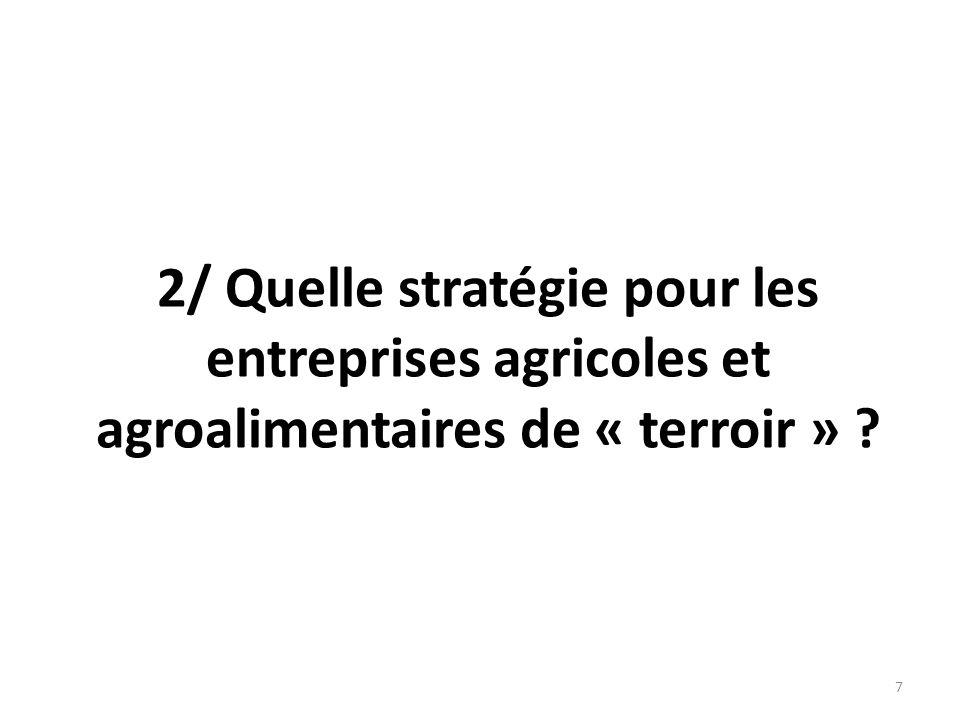 2/ Quelle stratégie pour les entreprises agricoles et agroalimentaires de « terroir » ? 7