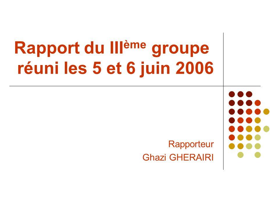 Rapport du III ème groupe réuni les 5 et 6 juin 2006 Rapporteur Ghazi GHERAIRI