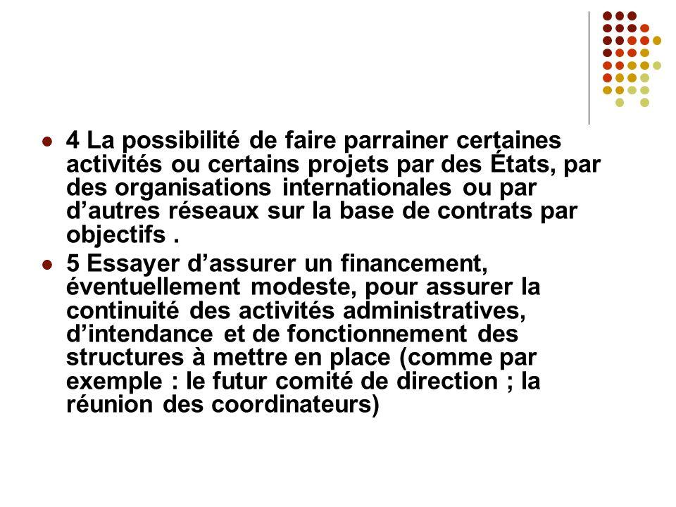4 La possibilité de faire parrainer certaines activités ou certains projets par des États, par des organisations internationales ou par dautres réseaux sur la base de contrats par objectifs.