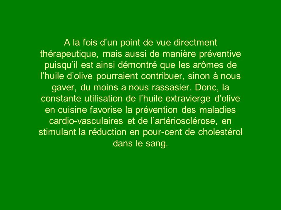 A la fois dun point de vue directment thérapeutique, mais aussi de manière préventive puisquil est ainsi démontré que les arômes de lhuile dolive pour