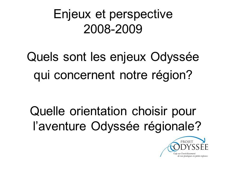 Enjeux et perspective 2008-2009 Quels sont les enjeux Odyssée qui concernent notre région.