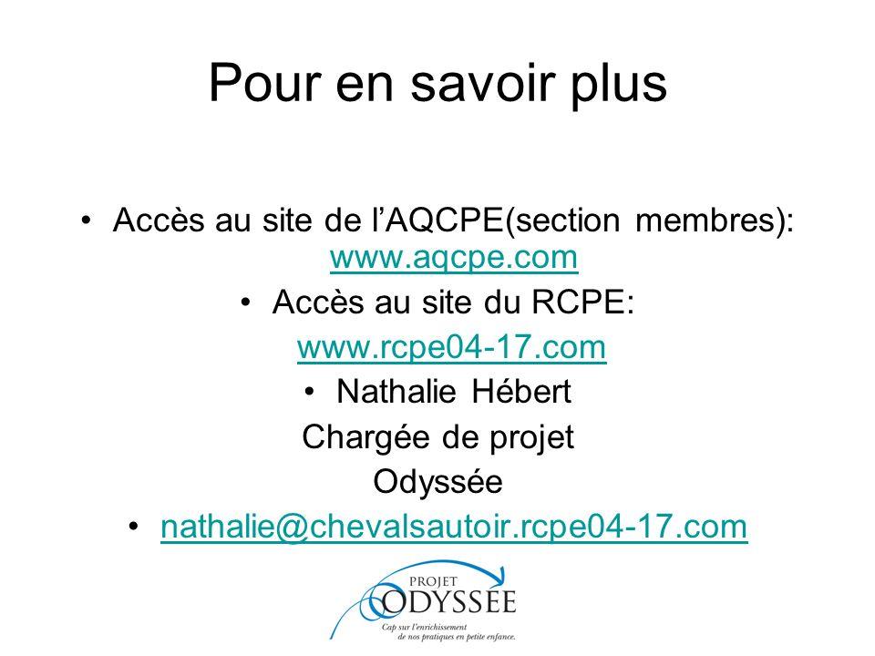 Pour en savoir plus Accès au site de lAQCPE(section membres): www.aqcpe.com www.aqcpe.com Accès au site du RCPE: www.rcpe04-17.com Nathalie Hébert Chargée de projet Odyssée nathalie@chevalsautoir.rcpe04-17.com
