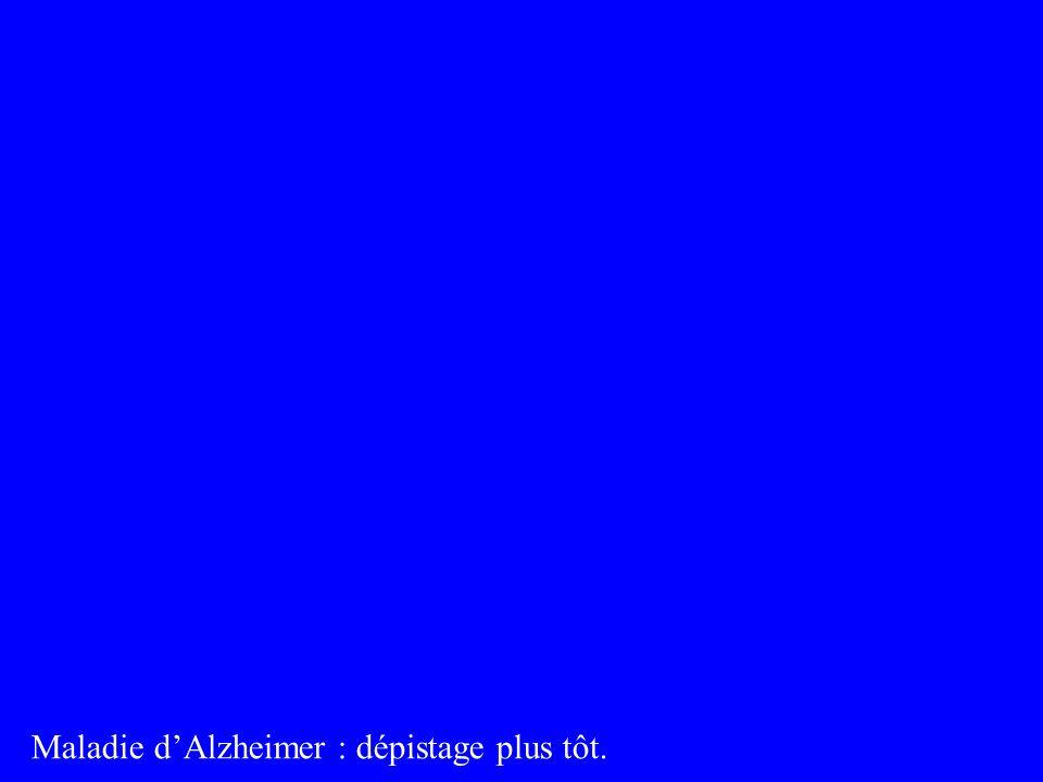Maladie dAlzheimer : dépistage plus tôt.