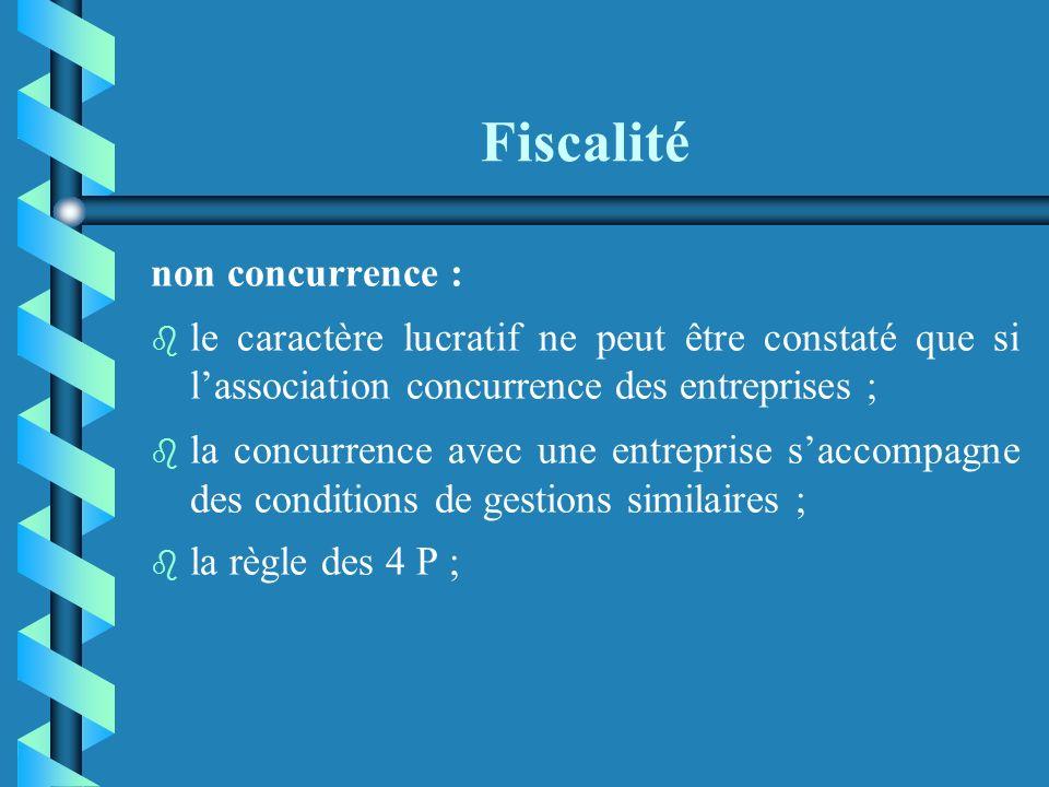 Fiscalité non concurrence : b b le caractère lucratif ne peut être constaté que si lassociation concurrence des entreprises ; la concurrence avec une entreprise saccompagne des conditions de gestions similaires ; b b la règle des 4 P ;