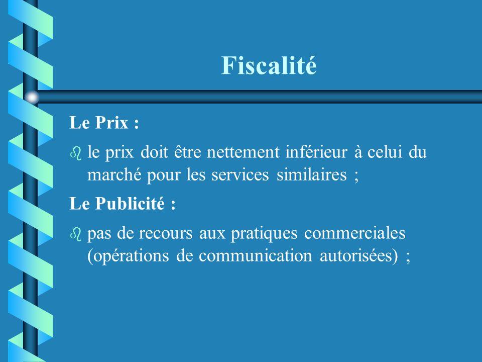 Fiscalité Le Prix : b b le prix doit être nettement inférieur à celui du marché pour les services similaires ; Le Publicité : b b pas de recours aux pratiques commerciales (opérations de communication autorisées) ;