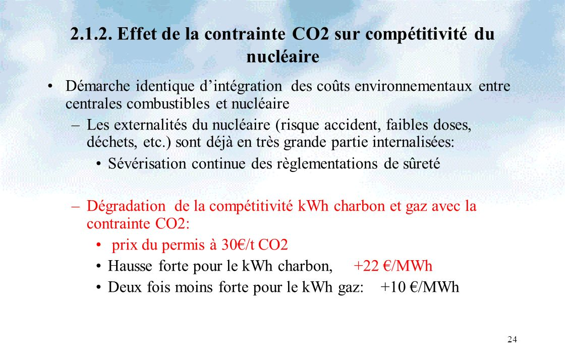 24 2.1.2. Effet de la contrainte CO2 sur compétitivité du nucléaire Démarche identique dintégration des coûts environnementaux entre centrales combust