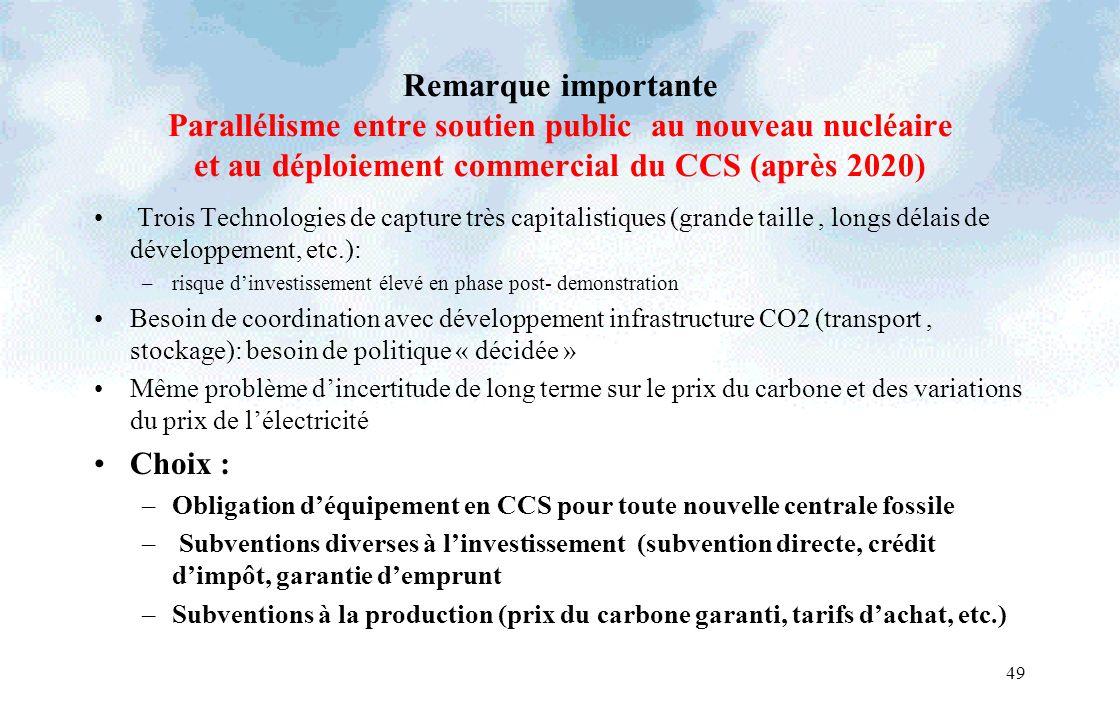 Remarque importante Parallélisme entre soutien public au nouveau nucléaire et au déploiement commercial du CCS (après 2020) Trois Technologies de capt