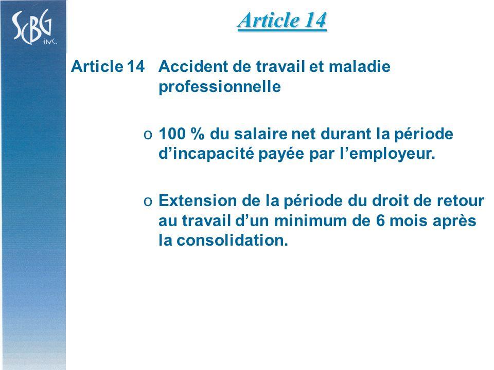 Article 14Accident de travail et maladie professionnelle o o100 % du salaire net durant la période dincapacité payée par lemployeur.