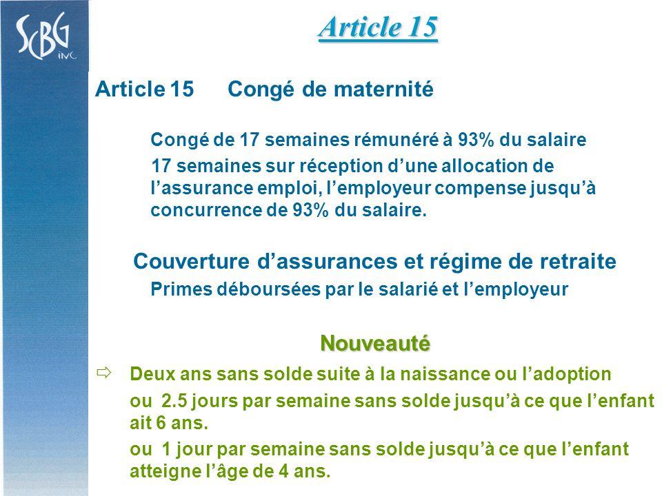 Article 15Congé de maternité Congé de 17 semaines rémunéré à 93% du salaire 17 semaines sur réception dune allocation de lassurance emploi, lemployeur compense jusquà concurrence de 93% du salaire.