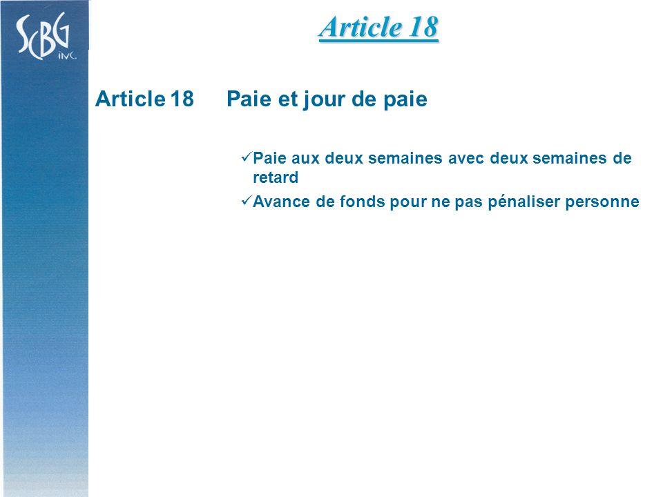 Article 18Paie et jour de paie Paie aux deux semaines avec deux semaines de retard Avance de fonds pour ne pas pénaliser personne Article 18