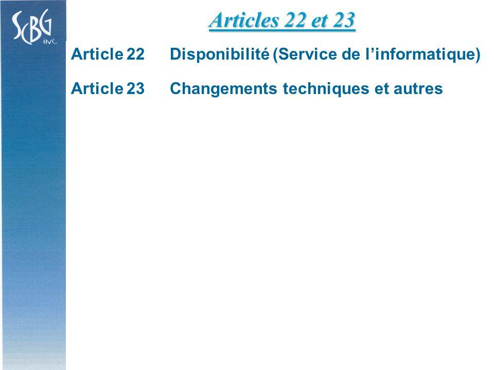 Article 22Disponibilité (Service de linformatique) Article 23Changements techniques et autres Articles 22 et 23