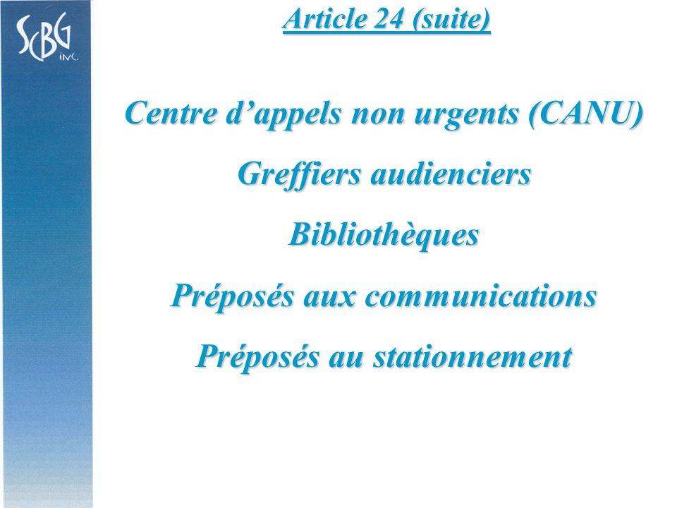 Article 24 (suite) Centre dappels non urgents (CANU) Greffiers audienciers Bibliothèques Préposés aux communications Préposés au stationnement