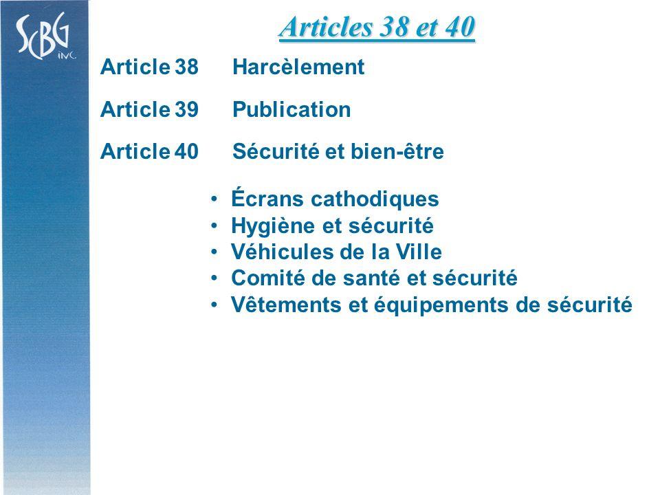 Article 38Harcèlement Article 39Publication Article 40Sécurité et bien-être Écrans cathodiques Hygiène et sécurité Véhicules de la Ville Comité de santé et sécurité Vêtements et équipements de sécurité Articles 38 et 40