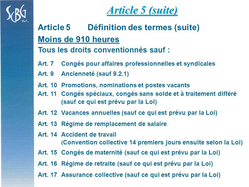 Article 5Définition des termes (suite) Moins de 910 heures (suite) Tous les droits conventionnés sauf : Art.