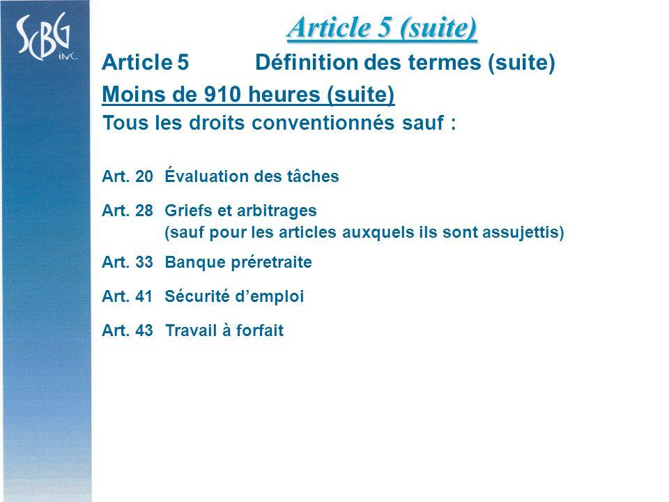 Article 5Définition des termes (suite) 910 heures et plus Tous les droits conventionnés sauf : Art.