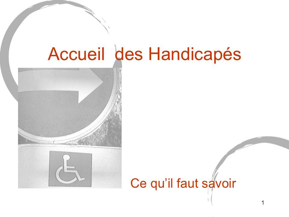 Accueil des Handicapés Ce quil faut savoir 1