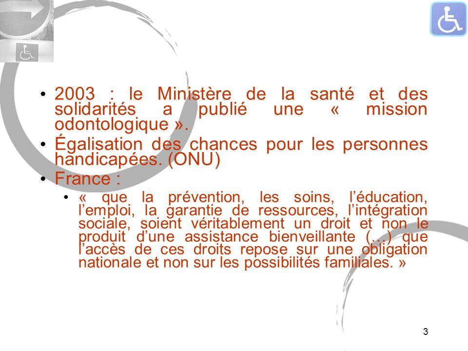 2003 : le Ministère de la santé et des solidarités a publié une « mission odontologique ». Égalisation des chances pour les personnes handicapées. (ON