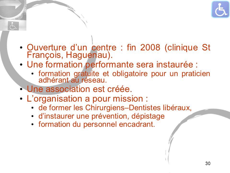Ouverture dun centre : fin 2008 (clinique St François, Haguenau). Une formation performante sera instaurée : formation gratuite et obligatoire pour un