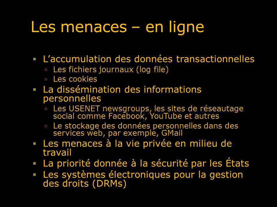 Les menaces – en ligne Laccumulation des données transactionnelles Les fichiers journaux (log file) Les cookies La dissémination des informations pers