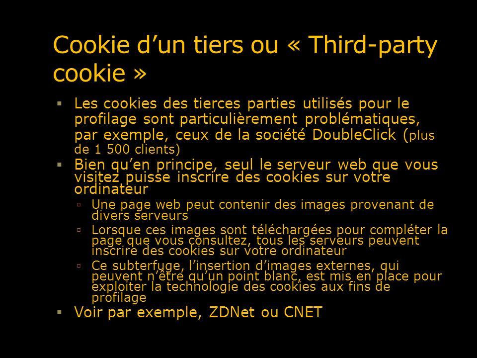 Cookie dun tiers ou « Third-party cookie » Les cookies des tierces parties utilisés pour le profilage sont particulièrement problématiques, par exempl
