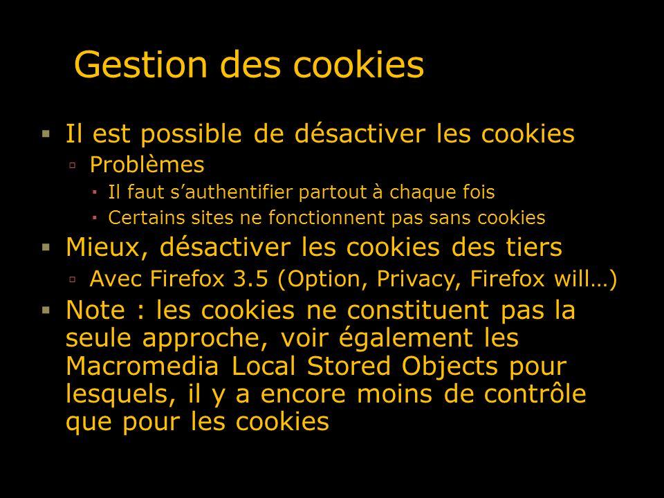 Gestion des cookies Il est possible de désactiver les cookies Problèmes Il faut sauthentifier partout à chaque fois Certains sites ne fonctionnent pas