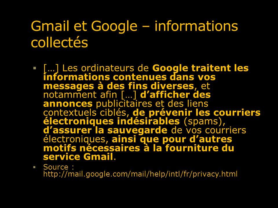 Gmail et Google – informations collectés […] Les ordinateurs de Google traitent les informations contenues dans vos messages à des fins diverses, et n