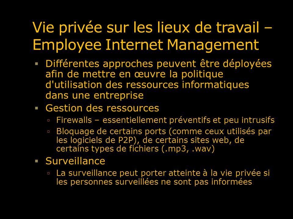 Vie privée sur les lieux de travail – Employee Internet Management Différentes approches peuvent être déployées afin de mettre en œuvre la politique d