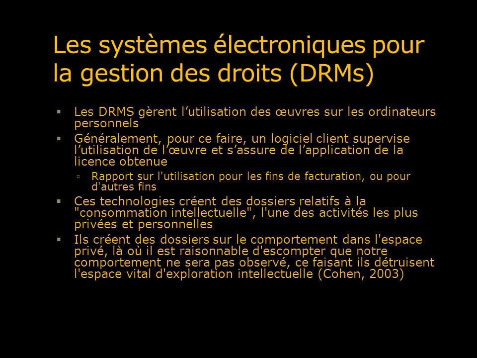 Les systèmes électroniques pour la gestion des droits (DRMs) Les DRMS gèrent lutilisation des œuvres sur les ordinateurs personnels Généralement, pour