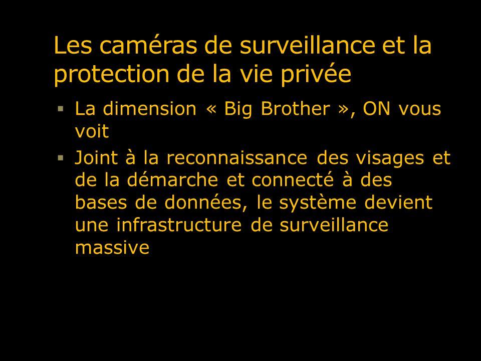 Les caméras de surveillance et la protection de la vie privée La dimension « Big Brother », ON vous voit Joint à la reconnaissance des visages et de l