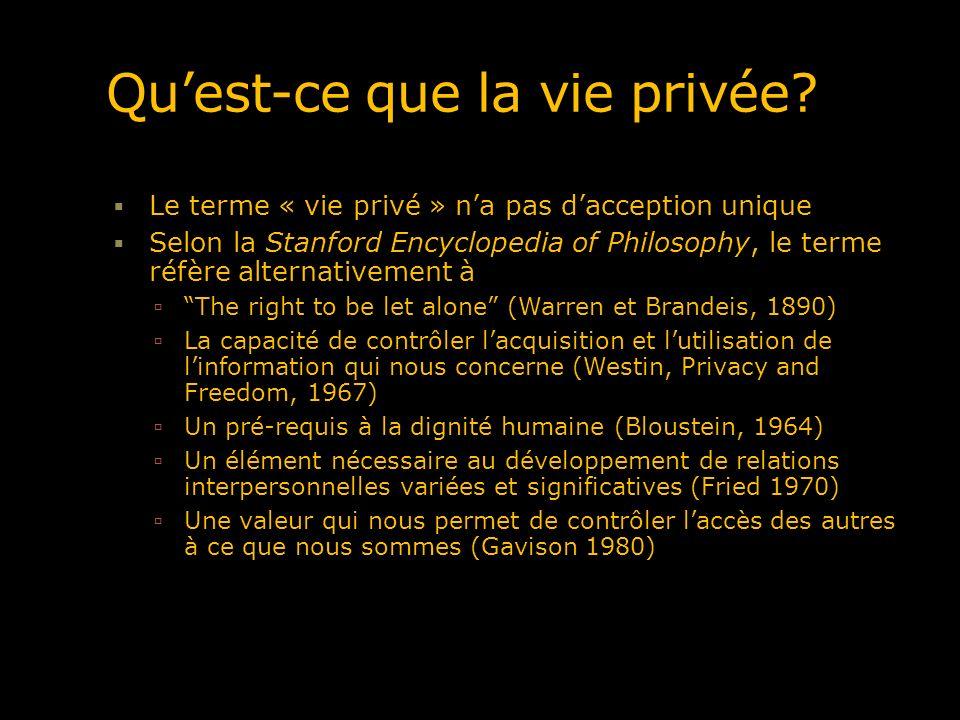 Quest-ce que la vie privée? Le terme « vie privé » na pas dacception unique Selon la Stanford Encyclopedia of Philosophy, le terme réfère alternativem